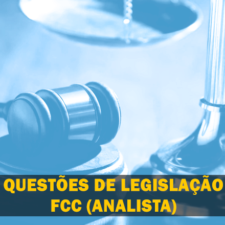 Curso para Questões de Legislação FCC (Analista)